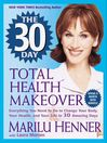 The 30 Day Total Health Makeover (eBook): Everything You Need to Do to Change Your Body, Your Health, and Your Life in 30 Amazing Days