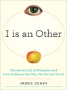 I Is an Other (eBook): The Secret Life of Metaphor and How it Shapes the Way We See the World