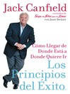 Los Principios del Exito (eBook): Como Llegar de Donde Esta a Donde Quiere Ir