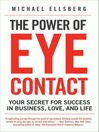 The Power of Eye Contact (eBook): Your Secret for Success in Business, Love, and Life
