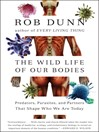 The Wild Life of Our Bodies (eBook): Predators, Parasites, and Partners That Shape Who We Are Today