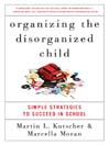 Organizing the Disorganized Child (eBook): Simple Strategies to Succeed in School