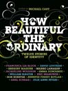 How Beautiful the Ordinary (eBook): Twelve Stories of Identity