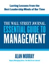 The Wall Street Journal Essential Guide to Management (eBook): Lasting Lessons from the Best Leadership Minds of Our Time
