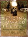 Bending Toward the Sun (eBook): A Mother and Daughter Memoir