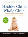 Healthy Child, Whole Child (eBook): Integrating the Best of Conventional and Alternative Medicine to Keep Your Kids Healthy