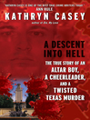 A Descent Into Hell (eBook): The True Story of an Altar Boy, a Cheerleader, and a Twisted Texas Murder