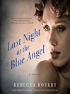 Last Night at the Blue Angel (MP3): A Novel