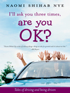 I'll Ask You Three Times, Are You OK? (eBook): Tales of Driving and Being Driven