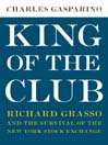 King of the Club (eBook): Richard Grasso and the Survival of the New York Stock Exchange