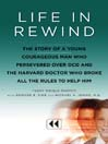Life in Rewind (eBook): The Story of a Young Courageous Man Who Persevered Over OCD and the Harvard Doctor Who Broke All the Rules to Help Him