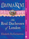 Elizabeth, The Enchantress (eBook): Real Duchesses of London Series, Book 4
