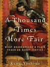 A Thousand Times More Fair (eBook): What Shakespeare's Plays Teach Us About Justice