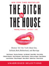 The Bitch in the House (MP3): Women Tell the Truth About Sex, Solitude, Work, Motherhood, and Marriage