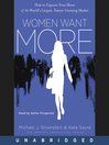 Women Want More (MP3): How to Capture Your Share of the World's Largest, Fastest-Growing Market