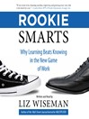 Rookie Smarts (MP3): Why Learning Beats Knowing in the New Game of Work