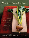 Not for Bread Alone (eBook): Writers on Food, Wine, and the Art of Eating