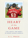 Heart of the Game (eBook): Life, Death, and Mercy in Minor League America
