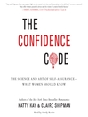 The Confidence Code (MP3): The Science and Art of Self-Assurance--What Women Should Know