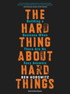 The Hard Thing About Hard Things (MP3): Building a Business When There Are No Easy Answers