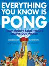 Everything You Know Is Pong (eBook): How Mighty Table Tennis Shapes Our World