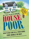 House Poor (eBook): How to Buy and Sell Your Home Come Bubble or Bust