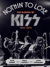 Nothin' to Lose (eBook): The Making of KISS (1972-1975)