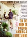 The Big Book of Outdoor Cooking & Entertaining (eBook): Spirited Recipes and Expert Tips for Barbecuing, Charcoal and Gas Grilling, Rotisserie Roasting, Smoking, Deep-Frying, and Making Merry