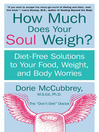 How Much Does Your Soul Weigh? (eBook): Diet-Free Solutions to Your Food, Weight, and Body Worries