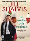 The trouble with mistletoe [electronic book] : A Heartbreaker Bay Novel