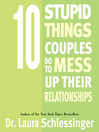 10 Stupid Things Couples Do to Mess Up Their Relationships (MP3)