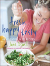 Fresh Happy Tasty (eBook): An Adventure in 100 Recipes