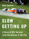 Slow getting up : a story of NFL survival from the bottom of the pile