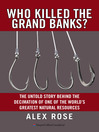 Who Killed the Grand Banks? (eBook): The Untold Story Behind the Decimation of One of the World's Greatest Natural Resources