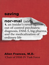 Saving Normal (eBook): An Insider's Revolt against Out-of-Control Psychiatric Diagnosis, DSM-5, Big Pharma, and the Medicalization of Ordinary Life