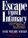 Escape from Intimacy (eBook): Untangling the ''Love'' Addictions: Sex, Romance, Relationships