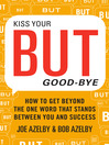 Kiss Your BUT Good-Bye (eBook): How to Get Beyond the One Word That Stands Between You and Success