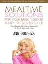 Mealtime Solutions for your Baby,Toddler (eBook): The Ultimate No-Worry Approach for Each Age and Stage