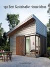 150 Best Sustainable House Ideas (eBook)