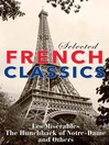 Selected French Classics (eBook): The Three Musketeers, Les Miserables, The Hunchback of Notre Dame, The Count of Monte Cristo, The Phantom of the Opera, and 20,000 Leagues Under the Sea