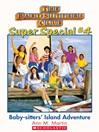 Baby-Sitters' Island Adventure (eBook): Baby-Sitters Club Super Special Series, Book 4