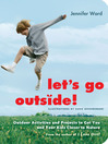 Let's Go Outside! (eBook): Outdoor Activities and Projects to Get You and Your Kids Closer to Nature