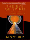 The Eye of Spirit (eBook): An Integral Vision for a World Gone Slightly Mad