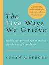 The Five Ways We Grieve (eBook): Finding Your Personal Path to Healing after the Loss of a Loved One