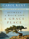 Between a Rock and a Grace Place Participant's Guide (eBook): Divine Surprises in the Tight Spots of Life