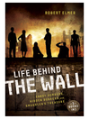 Life Behind the Wall (eBook): Candy Bomers, Hidden Bunkers, and Smugglers Treasure