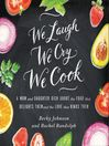 We Laugh, We Cry, We Cook (MP3): A Mom and Daughter Dish About the Food That Delights Them and the Love That Binds Them