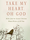 Take My Heart, Oh God (MP3): Riches from the Greatest Christian Women Writers of All Time