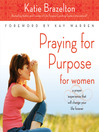 Praying for Purpose for Women (MP3): A Prayer Experience That Will Change Your Life Forever