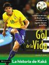 El gol de la vida-La historia de Kaká (eBook): La historia del niño de Brasil que se convirtió en el jugador del año de la FIFA
